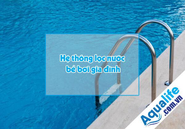 hệ thống lọc nước bể bơi gia đình